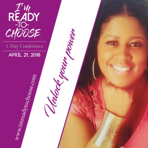 April 21st Conference: I'm Ready To Choose